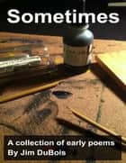 Sometimes ebook by Jim DuBois