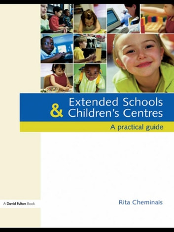 Extended Schools and Children's Centres - A Practical Guide ebook by Rita Cheminais