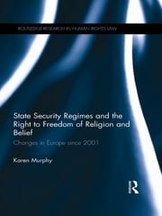 State Security Regimes and the Right to Freedom of Religion and Belief - Changes in Europe Since 2001 ebook by Karen Murphy