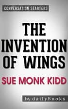 The Invention of Wings: A Novel by Sue Monk Kidd | Conversation Starters ebook by dailyBooks