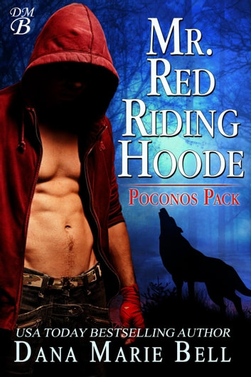 Mr. Red Riding Hoode - Poconos Pack, #2 ebook by Dana Marie Bell