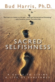 Sacred Selfishness - A Guide to Living a Life of Substance ebook by Bud Harris, PhD