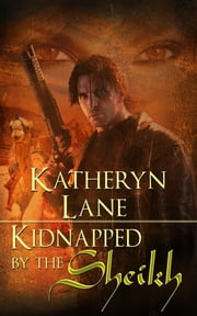 Kidnapped By The Sheikh (Book 1 of The Desert Sheikh) (Sheikh Romance Trilogy) ebook by Katheryn Lane