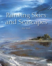 Painting Skies and Seascapes ebook by Peter Rush