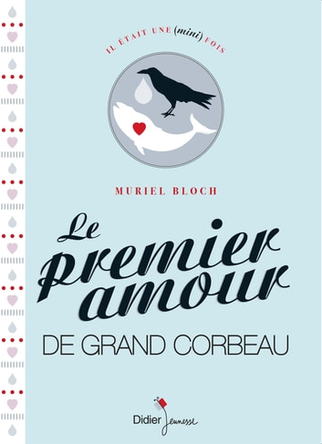 Le Premier Amour de Grand Corbeau ebook by Muriel Bloch