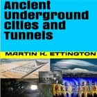 Ancient Underground Cities and Tunnels audiobook by Martin K. Ettington