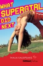 What Supergirl Did Next (Girlfriend Fiction 14) ebook by Thalia Kalkipsakis