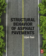 Structural Behavior of Asphalt Pavements - Intergrated Analysis and Design of Conventional and Heavy Duty Asphalt Pavement ebook by Lijun Sun