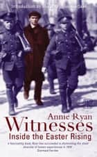 Witnesses - Inside the Easter Rising ebook by ANNIE RYAN