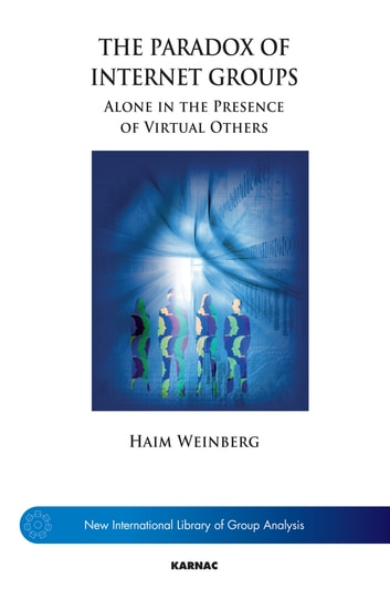 The Paradox of Internet Groups - Alone in the Presence of Virtual Others ebook by Haim Weinberg