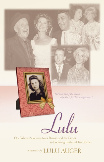 Lulu - One Woman's Journey from Poverty and the Occult to Enduring Faith and True Riches ebook by Lulu Auger