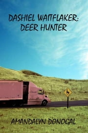 Dashiel Waitflaker: Deer Hunter ebook by AmandaLyn Donogal