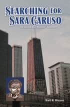 Searching for Sara Caruso - The Second Bear Whitman Adventure ebook by Brett M. Wiscons