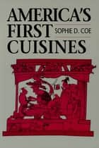 America's First Cuisines ebook by Sophie D. Coe