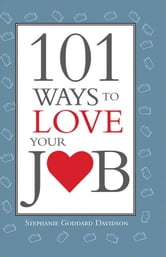 101 Ways to Love Your Job ebook by Stephanie DavidsonStephanie Davidson