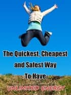 The Fastest, Cheapest And Safest Way To Have Unlimited Energy Now ebook by Charles Wright