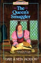 The Queen's Smuggler - William Tyndale ebook by Dave Jackson, Neta Jackson
