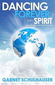 Dancing Forever with Spirit ebook by Garnet Schulhauser