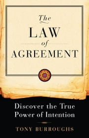 The Law of Agreement: Discover the True Power of Intention ebook by Tony Burroughs