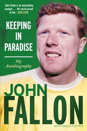 Keeping in Paradise - My Autobiography ebook by John Fallon,David Potter David Potter