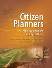 Citizen Planners: Shaping Communities with Spatial Tools ebook by J, Niemann Jr. Bernard