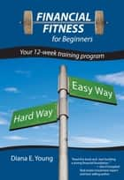 Financial Fitness for Beginners ebook by Diana E. Young