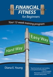Financial Fitness for Beginners - Your 12-Week Training Program ebook by Diana E. Young
