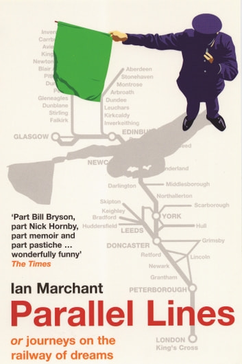Parallel Lines - Or, Journeys on the Railway of Dreams ebook by Ian Marchant