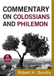 Commentary on Colossians and Philemon (Commentary on the New Testament Book #12) ebook by Robert H. Gundry
