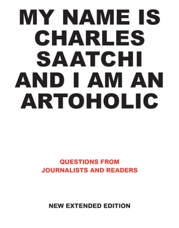 My Name is Charles Saatchi and I am an Artoholic. New Extended Edition -  Questions 4a23304895960