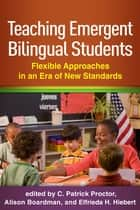 Teaching Emergent Bilingual Students - Flexible Approaches in an Era of New Standards ebook by C. Patrick Proctor, EdD, Alison Boardman,...