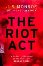 The Riot Act - A gripping London thriller from international bestseller J.S. Monroe ekitaplar by J.S. Monroe