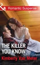 The Killer You Know (Mills & Boon Romantic Suspense) ebook by Kimberly Van Meter