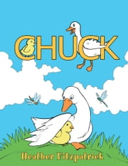 Chuck - The chicken who thought he was a duck ebook by Heather Fitzpatrick