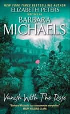Vanish with the Rose ebook by Barbara Michaels