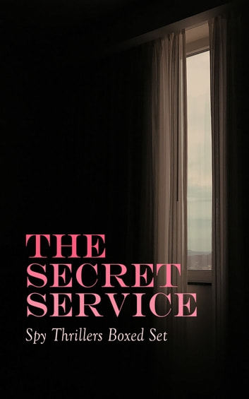 THE SECRET SERVICE - Spy Thrillers Boxed Set - True Espionage Stories, Action Adventures,, International Mysteries, War Stories & Spy Tales: 77 Books in One Volume ebook by E. Philips Oppenheim,Arthur Conan Doyle,John Buchan,Erskine Childers,Joseph Conrad,William Le Queux,Fred M. White,Robert W. Chambers,Talbot Mundy,James Fenimore Cooper,John R. Coryell,George Barton,Robert Baden-Powell