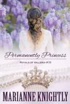 Permanently Princess (Royals of Valleria #10) ebook by Marianne Knightly