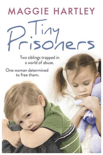 Tiny Prisoners - Two siblings trapped in a world of abuse. One woman determined to free them. ekitaplar by Maggie Hartley