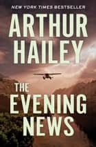 The Evening News ebook by Arthur Hailey