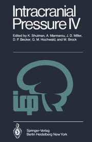 Intracranial Pressure IV - Proceedings of the Fourth International Symposium on Intracranial Pressure. Held at Williamsburg/Virginia, USA, June 10-14, 1979 ebook by K. Shulman,A. Marmarou,J.D. Miller,D.P. Becker,G.M. Hochwald,Mario Kasner