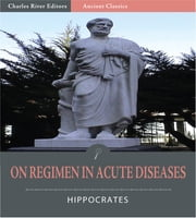On Regimen in Acute Diseases (Illustrated Edition) ebook by Hippocrates