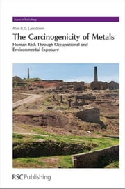 The Carcinogenicity of Metals: Human Risk Through Occupational and Environmental Exposure ebook by Lansdown, Alan B. G.