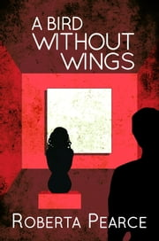 A Bird Without Wings ebook by Roberta Pearce
