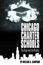 Chicago Charter Schools - The Hype and the Reality ebook by William Sampson