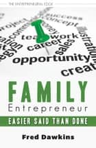 Family Entrepreneur - Easier Said Than Done ebook by Fred Dawkins