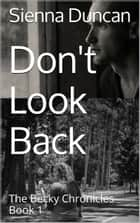 Don't Look Back (The Becky Chronicles, Book 1) ebook by Sienna Duncan