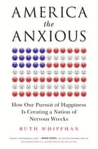 America the Anxious ebook by Ruth Whippman