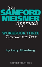 The Sanford Meisner Approach: Workbook Three, Tackling the Text ebook by Larry Silverberg