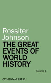 The Great Events of World History - Volume 1 ebook by Rossiter Johnson