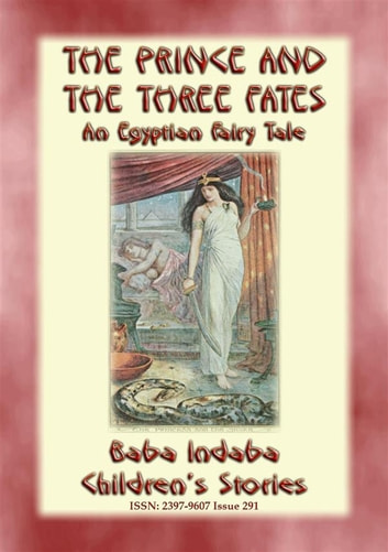 THE PRINCE AND THE THREE FATES - An Ancient Egyptian Fairy Tale - BABA INDABA'S CHILDREN'S STORIES - Issue 291 ebook by Anon E. Mouse